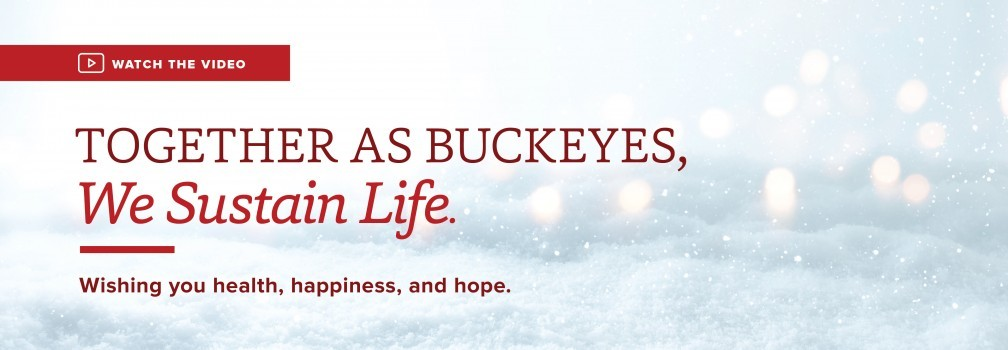 Together as Buckeyes, we sustain life. Wishing you health, happiness, and hope.